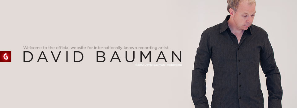 Welcome to the official website of internationally known recording artist DAVID BAUMAN